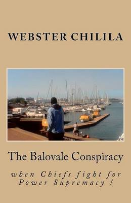 The Balovale Conspiracy: The Fight for Power Supremacy