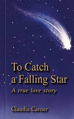 To Catch a Falling Star: A True Love Story