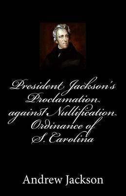 President Jackson's Proclamation Against Nullification Ordinance of S. Carolina