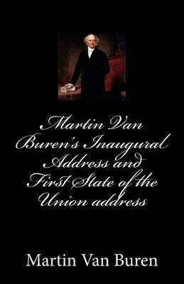 Martin Van Buren's Inaugural Address and First State of the Union Address