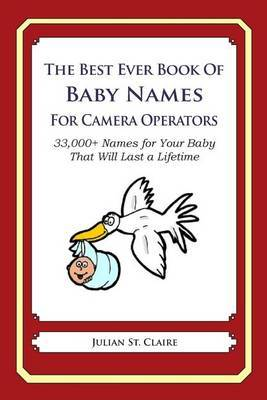 The Best Ever Book of Baby Names for Camera Operators: 33,000+ Names for Your Baby That Will Last a Lifetime