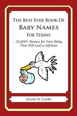 The Best Ever Book of Baby Names for Texans: 33,000+ Names for Your Baby That Will Last a Lifetime