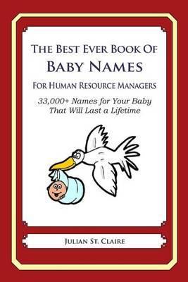 The Best Ever Book of Baby Names for Human Resource Managers: 33,000+ Names for Your Baby That Will Last a Lifetime