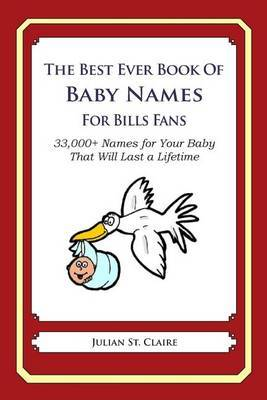 The Best Ever Book of Baby Names for Bills Fans: 33,000+ Names for Your Baby That Will Last a Lifetime