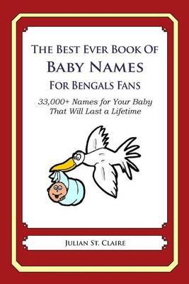 The Best Ever Book of Baby Names for Bengals Fans: 33,000+ Names for Your Baby That Will Last a Lifetime