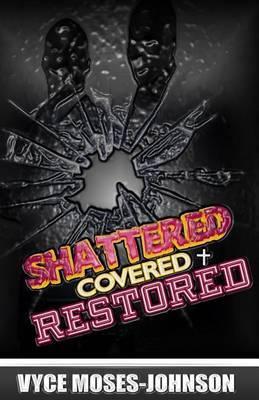 Shattered, Covered, Restored