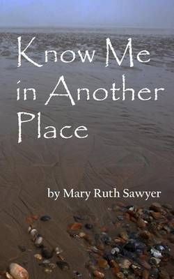 Know Me in Another Place