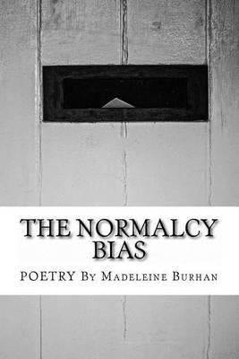 The Normalcy Bias: Poetry by Madeleine Burhan