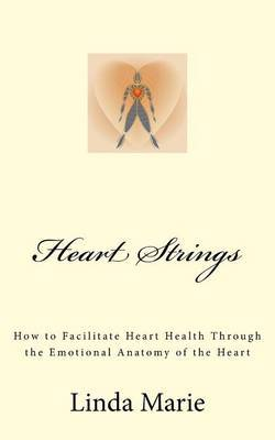 Heart Strings: How to Facilitate Heart Health Through the Emotional Anatomy of the Heart