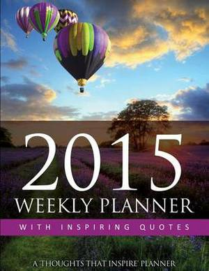2015 Weekly Planner with Inspiring Quotes: A Thoughts That Inspire Planner