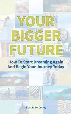 Your Bigger Future: How to Start Turning Your Dreams Into Reality by Utilizing Your Dreamnumber
