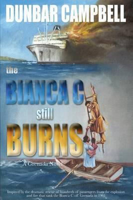 The Bianca C Still Burns: A Grenada Novel