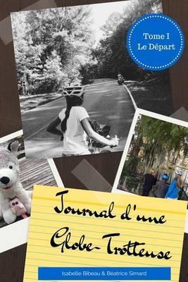 Journal D'Une Globe-Trotteuse - Tome 1: Le Depart