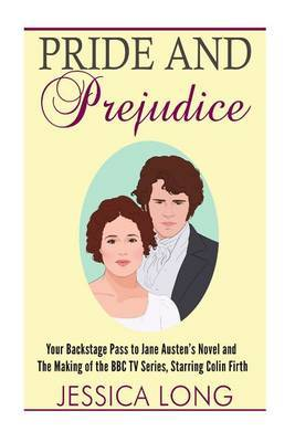 Pride and Prejudice: Your Backstage Pass to Jane Austen's Novel and Making of the BBC TV Series Starring Colin Firth