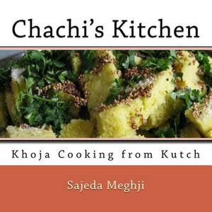 Chachi's Kitchen: Khoja Cooking from Kutch