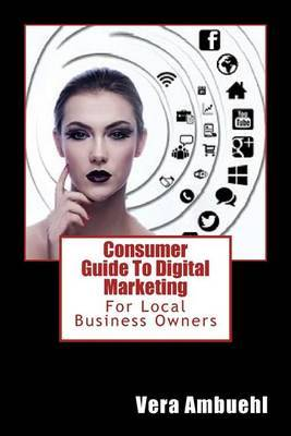 Consumer Guide to Digital Marketing: For Local Business Owners