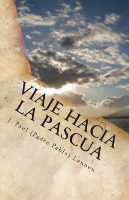Viaje Hacia La Pascua: Con El Cristo de Los Evangelios