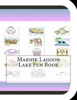 Maknik Lagoon Lake Fun Book: A Fun and Educational Book about Maknik Lagoon Lake