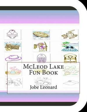 McLeod Lake Fun Book: A Fun and Educational Book about McLeod Lake