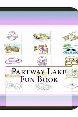 Partway Lake Fun Book: A Fun and Educational Book about Partway Lake