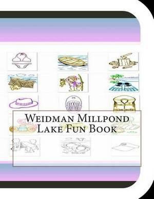 Weidman Millpond Lake Fun Book: A Fun and Educational Book about Weidman Millpond Lake
