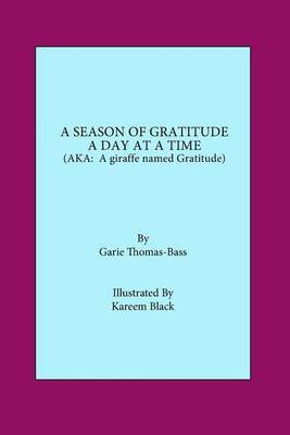 A Season of Gratitude a Day at a Time.: (Aka a Giraffe Named Gratitude)