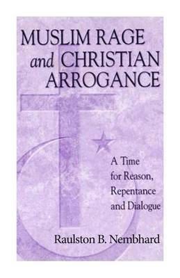 Muslim Rage and Christian Arrogance: A Time for Reason, Repentance and Dialogue