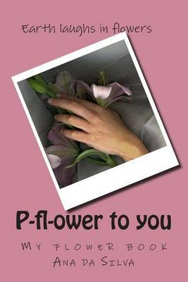P-FL-Ower to You: My Flower Book
