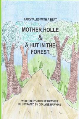 Mother Holle/A Hut in the Forest: Two German Fairytales about Being Kind to Others.