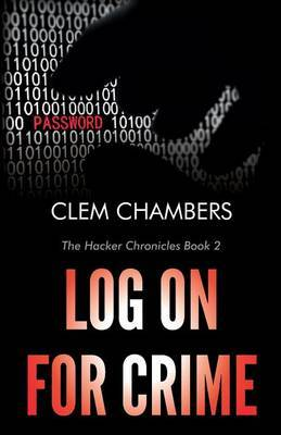 Log on for Crime: The Hacker Chronicles Book 2