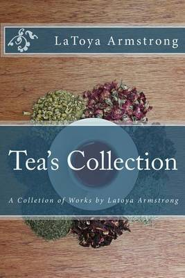 Tea's Collection: A Colletion of Works by Latoya Armstrong
