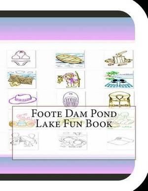 Foote Dam Pond Lake Fun Book: A Fun and Educational Book on Foote Dam Pond Lake