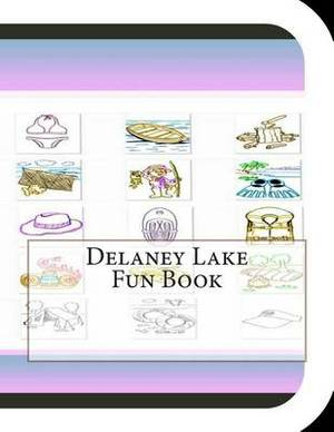 Delaney Lake Fun Book: A Fun and Educational Book on Delaney Lake