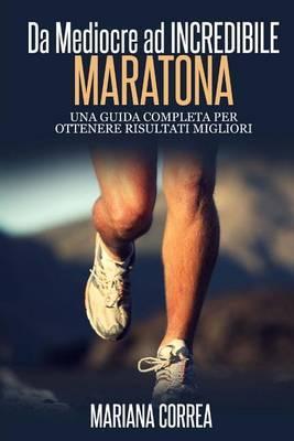 Maratona Da Mediocre Ad Incredibile: Una Guida Completa Per Ottenere Risultati Migliori