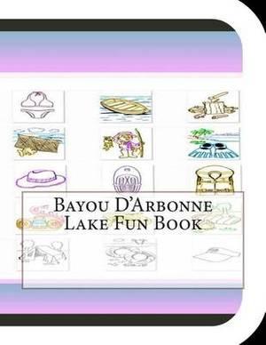 Bayou D'Arbonne Lake Fun Book: A Fun and Educational Book about Bayou D'Arbonne Lake