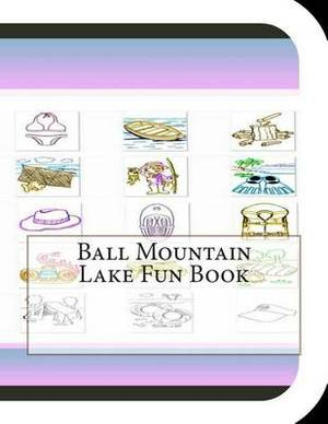 Ball Mountain Lake Fun Book: A Fun and Educational Book about Ball Mountain Lake