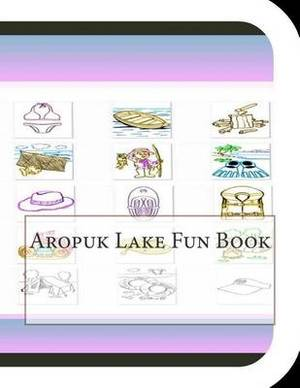 Aropuk Lake Fun Book: A Fun and Educational Book about Aropuk Lake