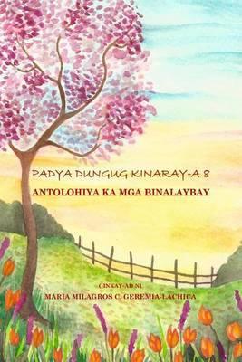 Padya Dungug Kinaray-A 8: Antolohiya Ka MGA Binalaybay
