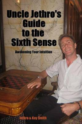 Uncle Jethro's Guide to the Sixth Sense: Awakening Your Intuition