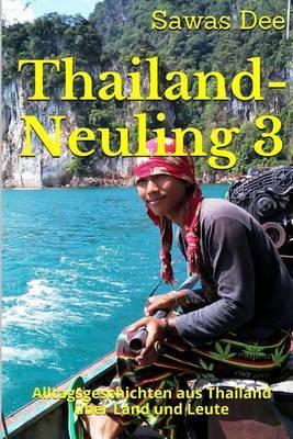 Thailand-Neuling 3: Alltagsgeschichten Aus Thailand Uber Land Und Leute