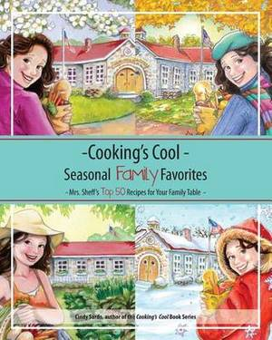 Cooking's Cool Seasonal Family Favorites: Mrs. Sheff's Top 50 Recipes