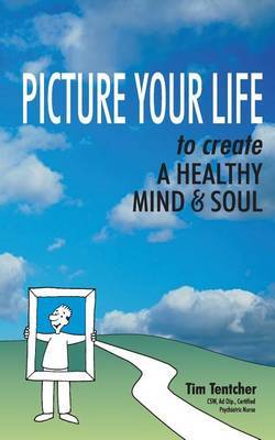 Picture Your Life!: Create a Healthy Mind and Soul
