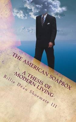 The American Soapbox: A Thesis of Modern Living
