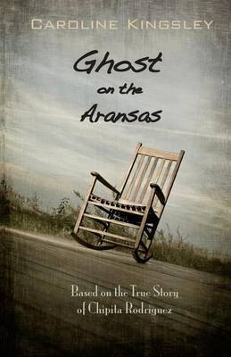 Ghost on the Aransas: Based on the True Story of Chipita Rodriguez