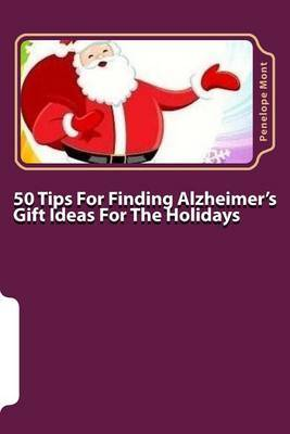 50 Tips for Finding Alzheimer's Gift Ideas for the Holidays: Are You Searching for Just the Right Gift?