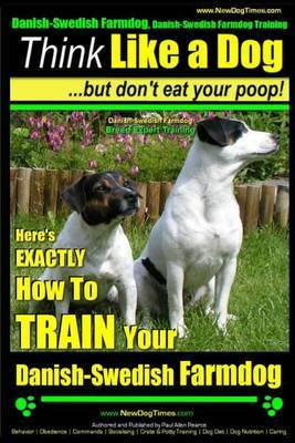 Danish-Swedish Farmdog, Danish-Swedish Farmdog Training Think Like a Dog But Don't Eat Your Poop! Danish-Swedish Farmdog Breed Expert Training: Here's Exactly How to Train Your Danish Swedish Farmdog