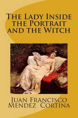 The Lady Inside the Portrait and the Witch: A Magical Fantasy Romance Adventure That Will Leave You Captivated with Imagination.