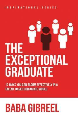 The Exceptional Graduate: 12 Ways You Can Bloom Effectively in a Talent-Based Corporate World