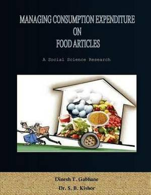 Managing Consumption Expenditure on Food Articles: A Research on Consumption Expenditure of Middle Class Consumers on Food Articles That How They Manage It Along Side High Food Inflation in the Economy