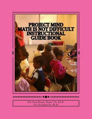 Project Mind - Math Is Not Difficult: Instructional Guide Book